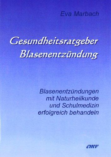 Gesundheitsratgeber Blasenentzündung: Blasenentzündungen mit Naturheilkunde und Schulmedizin erfolgreich behandeln - 1